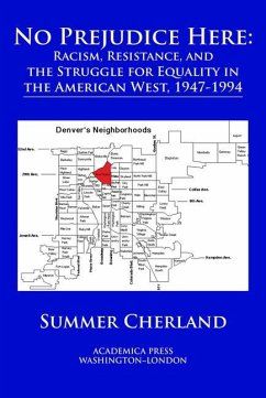 No Prejudice Here: Racism, Resistance, and the Struggle for Equality in the American West, 1947-1994: Racism, Resistance, and the Struggle for Equalit - Cherland, Summer