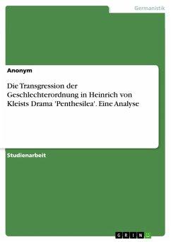 Die Transgression der Geschlechterordnung in Heinrich von Kleists Drama 'Penthesilea'. Eine Analyse (eBook, PDF)