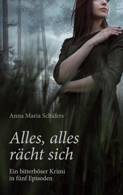 Alles, alles rächt sich - Ein bitterböser Westfalen-Krimi in fünf Episoden (eBook, ePUB)