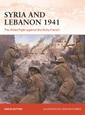 Syria and Lebanon 1941: The Allied Fight Against the Vichy French