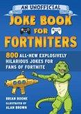 An Unofficial Joke Book for Fortniters: 800 All-New Explosively Hilarious Jokes for Fans of Fortnite, 2