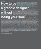 How to be a Graphic Designer Without Losing Your Soul, 2nd Edition (eBook, ePUB)