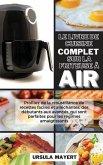 Le Livre de Cuisine Complet sur la Friteuse à Air: Profitez de la croustillance de recettes faciles et alléchantes, des débutants aux avancés, qui son