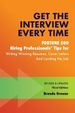 Get the Interview Every Time: Fortune 500 Hiring Professionals' Tips for Writing Winning Resumes, Cover Letters and Landing the Job