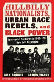 Hillbilly Nationalists, Urban Race Rebels, and Black Power - Updated and Revised: Community Organizing in Radical Times