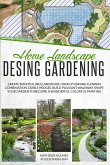 Home Landscape Design Gardening: Create Smooth Lines Landscapes Using Stunning Flowers Combinations, Edible Hedges, and Build Pleasant Walkways. Shape