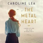 The Metal Heart Lib/E: A Novel of Love and Valor in World War II