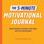The 5-Minute Motivational Journal: Daily Prompts to Achieve Your Goals and Live Intentionally