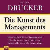 Die Kunst des Managements - Wie man the Effective Executive wird. Eine Sammlung der in der Harvard Business Review erschienenen Artikel (Ungekürzt) (MP3-Download)