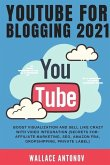 Youtube for Blogging 2021: Boost visualization and sell like crazy with video integration (Secrets for: Affiliate Marketing, SEO, Amazon FBA, Dro