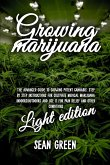 Growing Marijuana: The Advanced Guide to Growing Potent Cannabis: Step by Step Instructions for Cultivate Medical Marijuana Indoors/Outdo