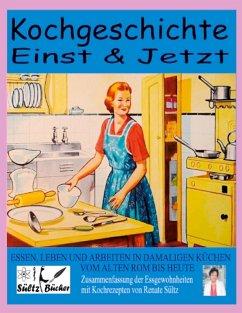Kochgeschichte Einst & Jetzt - Zusammenfassung der Essgewohnheiten mit Kochrezepten (eBook, ePUB)