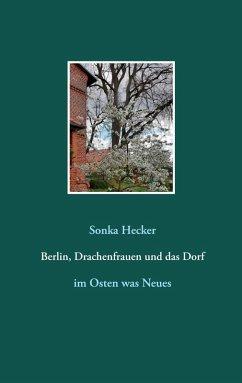 Berlin, Drachenfrauen und das Dorf (eBook, ePUB)