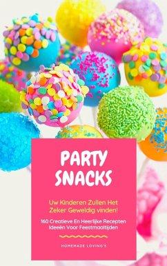 Party Snacks - Uw Kinderen Zullen Het Zeker Geweldig Vinden! 160 Creatieve En Heerlijke Recepten Ideeën Voor Feestmaaltijden (eBook, ePUB) - Loving'S, Homemade