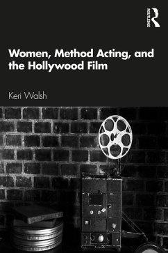 Women, Method Acting, and the Hollywood Film (eBook, ePUB) - Walsh, Keri