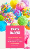 Party Snacks - Your Kids Will Surely Love It! 160 Creative And Delicious Recipes Ideas For Party Food (eBook, ePUB)
