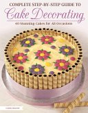 Complete Step-by-Step Guide to Cake Decorating (eBook, ePUB)