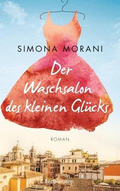 Der Waschsalon des kleinen Glücks (Mängelexemplar) - Morani, Simona