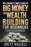 Millionaires Simple Guide to Big Money and Wealth Building For Beginners (eBook, ePUB)