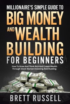 Millionaires Simple Guide to Big Money and Wealth Building For Beginners (eBook, ePUB) - Russell, Brett