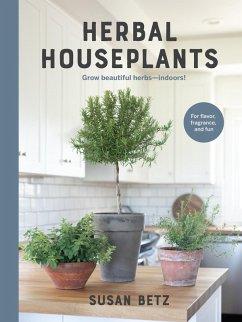Herbal Houseplants (eBook, ePUB) - Betz, Susan