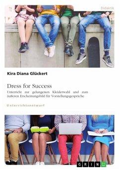 Dress for Success. Unterricht zur gelungenen Kleiderwahl und zum äußeren Erscheinungsbild für Vorstellungsgespräche