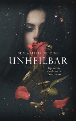 Unheilbar - Jong, Silvia Maria de