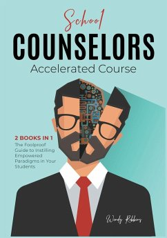 School Counselors Accelerated Course [2 in 1]: The Foolproof Guide to Instilling Empowered Paradigms in Your Students - Robbins, Wendy
