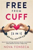 Free from Cuff [2 in 1]: How to Treat and Forget Attachment Disorder, Uncontrollable Jealous Behaviors and Start a Happy Living