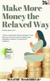 Make More Money the Relaxed Way (eBook, ePUB)