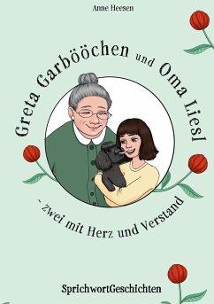 Greta Garbööchen und Oma Liesl - zwei mit Herz und Verstand! - Heesen, Anne