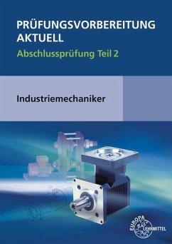 Prüfungsvorbereitung aktuell - Industriemechaniker/-in - Metz, Wilfried;Murphy, Christina;Pawlitschko, Rudi