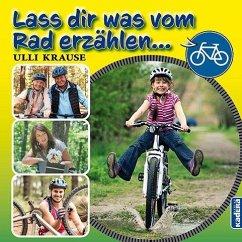 Lass dir was vom Rad erzählen - Krause, Ulli