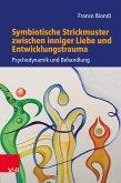 Symbiotische Strickmuster zwischen inniger Liebe und Entwicklungstrauma (eBook, PDF)