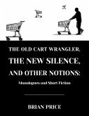 The Old Cart Wrangler, The New Silence, and Other Notions (eBook, ePUB)