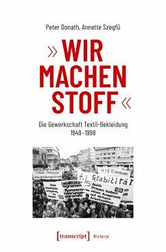 »Wir machen Stoff« (eBook, PDF) - Donath, Peter; Szegfü, Annette