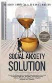 Social Anxiety Solution REVISED AND UPDATED: Proven Techniques and Strategies Reprogramming Your Mind to Stop Living in Fear and Stress, Overcome Pani