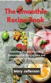 The Smoothie Recipe Book: Smoothie Recipes Including Smoothies for Weight Loss and Smoothies for Good Health