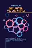 Declutter Your Mind: The Ultimate Guide on How to Eliminate Negative Thoughts and Use Emotional Intelligence to Relieve Stress