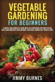 Vegetable Gardening for Beginners: A Simple And Complete Guide With Illustrations On How To Plan, Build And Mantain Your Organic Vegetable Garden In A