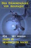 Der Dämonenjäger von Aranaque 24: Jäger in mondheller Nacht (eBook, ePUB)