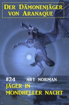 Der Dämonenjäger von Aranaque 24: Jäger in mondheller Nacht (eBook, ePUB) - Norman, Art