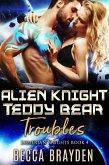 Alien Knight Teddy Bear Troubles (Lumerian Knights, #4) (eBook, ePUB)