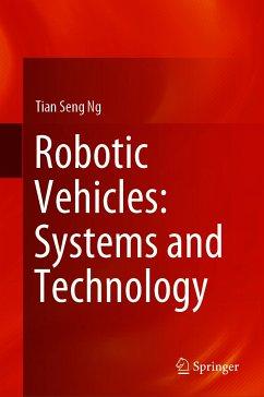 Robotic Vehicles: Systems and Technology (eBook, PDF) - Ng, Tian Seng
