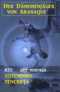 Der Dämonenjäger von Aranaque 27: ¿Toteninsel Teneriffa (eBook, ePUB) - Norman, Art