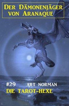 Der Dämonenjäger von Aranaque 29: Die Tarot-Hexe (eBook, ePUB) - Norman, Art