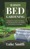 Raised Bed Gardening: A Beginner's Guide to Building and Sustaining Your Own Raised Bed Garden in Less Space (eBook, ePUB)