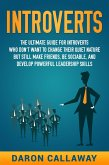 Introverts: The Ultimate Guide for Introverts Who Don't Want to Change their Quiet Nature but Still Make Friends, Be Sociable, and Develop Powerful Leadership Skills (eBook, ePUB)