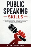 Public Speaking Skills A Practical Guide To Destroy Social Anxiety, Communicate Without Fear, Boost Self Confidence And Improve Your Dialogue & Persuasion Skills (eBook, ePUB)