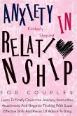 Anxiety In Relationship For Couples: Learn To Finally Overcome Jealousy, Insecurities, Attachment, And Negative Thinking With Super Effective Skills A